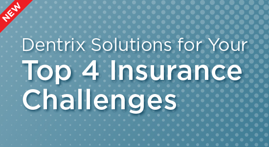 Dentrix Solutions for Your Top 4 Insurance Challenges