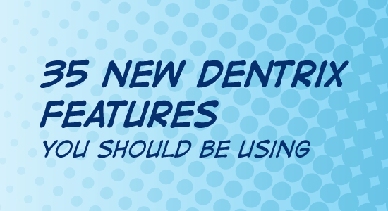 35 New Dentrix Features You Should Be Using